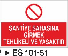 Şantiye Giriş Levhaları - Şantiye Sahasına Girmek Tehlikeli Ve Yasaktır Es 101-51