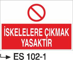 İstif Uyarı Levhaları - İskelelere Çıkmak Yasaktır Es 102-1