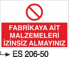 İşyeri Uyarı İkaz Levhaları - Fabrikaya Ait Malzemeleri İzinsiz Almayınız Es 206-50