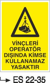Vinç İkaz Levhaları - Vinçleri Operatör Dışında Kimse Kullanamaz Yasaktır Es  22-35