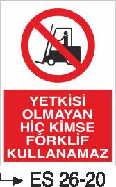 Forklift Uyarı Levhaları - Yetkisi Olmayan Hiç kimse Fokrlikft Kullanamaz Es 26-20