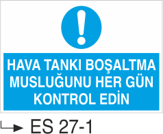 Caraskal-Tank-Silo İkaz Levhaları - Hava Tankı Boşaltma Musluğunu Hergün Kontrol Edin Es 27-1