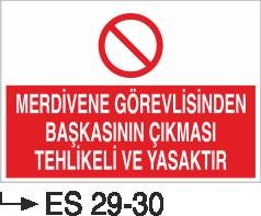 Çatı-Merdiven-Koridor İkaz Levhaları - Merdivene Görevliden Başkasının Çıkması Tehlikeli ve Yasaktır Es 29-30