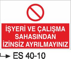 Yasaklama Levhaları - İşyeri Çalışma Sahasından İzinsiz Ayrılmayınız Es 40-10