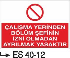 Yasaklama Levhaları - Çalışma Yerinden Bölüm Şefinin izni Olmadan ayrılmak Yasaktır Es 40-12