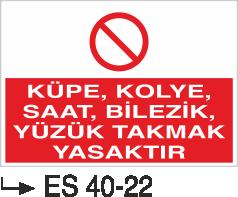 Yasaklama Levhaları - Küpe, Kolye, Saat, Bilezik, Yüzük Takmak Yasaktır Es 40-22