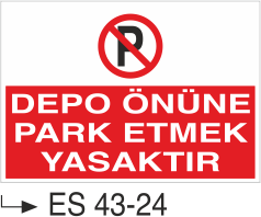 Park Yasağı Levhaları - Depo Önüne Park Etmek Yasaktır ;Es 43-24