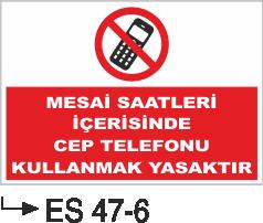 Cep Telefonu Levhaları - Mesai Saatleri İçerisinde Cep Telefonu Kullanmak Yasaktır Es 47-6
