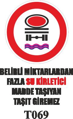 Trafik Tabelaları - Belirli Miktarlardan Fazla Su Kirletici Madde Taşıyan Taşıt Giremez Tabelası T-069