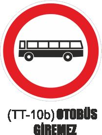 Trafik Tabelaları - Otobüs Giremez Tabelası TT-10b
