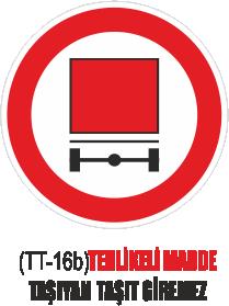 Trafik Tabelaları - Tehlikeli Madde Taşıyan Taşıt Giremez Tabelası TT-16b
