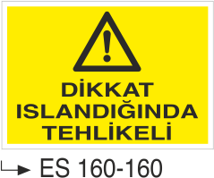 Tehlikeli Madde İkaz Levhaları - Dikkat Islandığında Tehlikeli Es 160-160