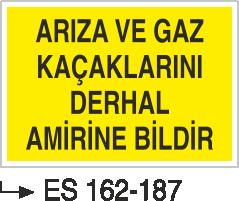 Doğalgaz ve Gaz Uyarı Levhaları - Arıza Ve Gaz Kaçaklarını Derhal Amirine Bildir Es 162-87