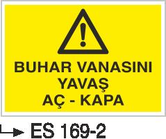 Hava-Su Uyarı ve İkaz Levhaları - Buhar Vanası Yavaş Aç Kapa Es 169-2