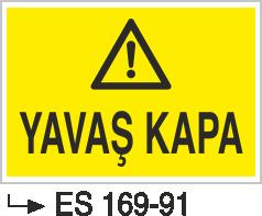 Hava-Su Uyarı ve İkaz Levhaları - Yavaş Kapa Es 169-91