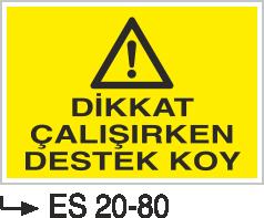 Tehlike İkaz Levhaları - Dikkat Çalışırken Destek Koy Es 20-80