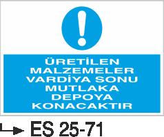 İstif Uyarı Levhaları - Üretilen Malzemeler Vardiya Sonu Mutlaka Depoya Konacaktır Es 25-71