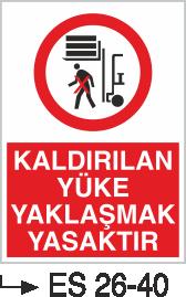 Forklift Uyarı Levhaları - Kaldırılan Yüke Yaklaşmak Yasaktır Es 26-40