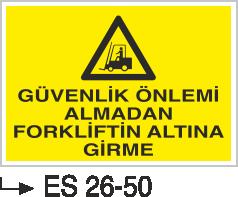 Forklift Uyarı Levhaları - Güvenlik Önlemi Almadan Forkliftin Altına Girme Es 26-50