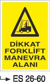 Forklift Uyarı Levhaları - Dikkat Forklift Manevra Alanı Es 26-60