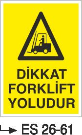 Forklift Uyarı Levhaları - Dikkat forklift Yoludur Es 26-61
