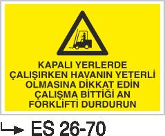 Forklift Uyarı Levhaları - Kapalı Yerlerde Çalışırken Havanın Yeterli Olmasına Dikkat Edin Çalışma Bittiği An Forklifti Durdurun Es 26-70