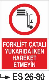 Forklift Uyarı Levhaları - Forklift Çatalı Yukarıda İken Hareket Etmeyin Es 26-80