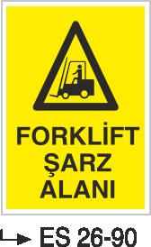 Forklift Uyarı Levhaları - Forklift Şarz Alanı Es 26-90