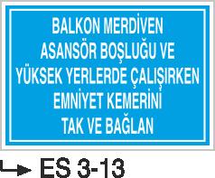 Emniyet Kemeri Uyarı Levhaları - Balkon Merdiven  Asansör Boşluğu ve Yüksek Yerlerde Çalışırken Emniyet Kemerini Tak ve Bağlan Es 3-13
