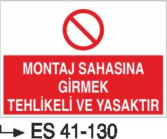 Giriş Çıkış Levhaları - Montaj Sahasına Girmek Tehlikeli Ve Yasaktır Es 41-130