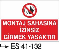 Giriş Çıkış Levhaları - Montaj Sahasına İzinsiz Girmek Yasaktır Es 41-132