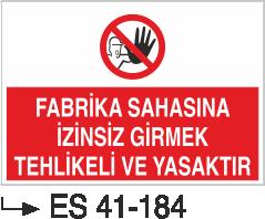 Giriş Çıkış Levhaları - Fabrika Sahasına İzinsiz Girmek Tehlikeli Ve Yasaktır Es 41-184