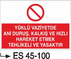 Şoför Uyarı Levhaları - Yüklü Vaziyette Ani Duruş, Kalkış Ve Hızlı Hareket Etmek Tehlikeli Ve Yasaktır Es 45-100