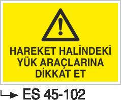 Şoför Uyarı Levhaları - Hareket Halindeki Yük Araçlarına Dikkat Et Es 45-102