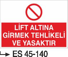 Şoför Uyarı Levhaları - Lift Altına Girmek Tehlikeli Ve Yasaktır Es 45-140