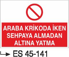 Şoför Uyarı Levhaları - Araba Krikoda İken Sehpaya Almadan Altına Yatma Es 45-141