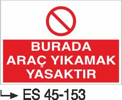 Şoför Uyarı Levhaları - Burada Araç Yıkamak Yasaktır Es 45-153