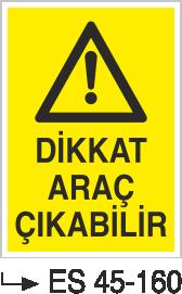 Şoför Uyarı Levhaları - Dikkat Araç Çıkabilir Es 45-160