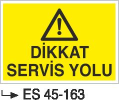 Şoför Uyarı Levhaları - Dikkat Servis Yolu Es 45-163