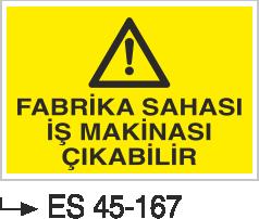Şoför Uyarı Levhaları - Fabrika Sahası İş Makinası Çıkabilir Es 45-167