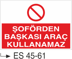 Şoför Uyarı Levhaları - Şoförden Başkası Araç Kullanamaz Es 45-61
