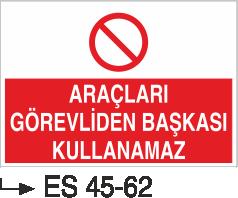 Şoför Uyarı Levhaları - Araçları Görevliden Başkası Kullanamaz Es 45-62