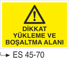 Şoför Uyarı Levhaları - Dikkat Yükleme Ve Boşaltma Alanı Es 45-70