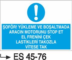 Şoför Uyarı Levhaları - Şoför! Yükleme Ve Boşaltmada Aracın Motorunu Stop Et El Frenini Çek Lastikleri Takozla Vitese Tak Es 45-76