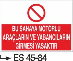 Şoför Uyarı Levhaları - Bu Sahaya Motorlu Araçların Ve Yabancıların Girmesi Yasaktır Es 45-84