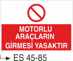 Şoför Uyarı Levhaları - Motorlu Araçların Girmesi Yasaktır Es 45-85