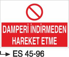 Şoför Uyarı Levhaları - Damperi İndirmeden Hareket Etme Es 45-96