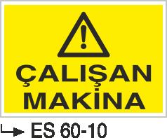 Makina Uyarı ve Bilgilendirme Levhaları - Çalışan Makina Es 60-10
