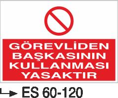 Makina Uyarı ve Bilgilendirme Levhaları - Görevliden Başkasının Kullanması Yasaktır Es 60-120