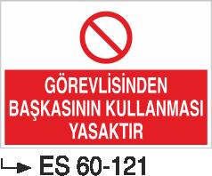 Makina Uyarı ve Bilgilendirme Levhaları - Görevlisinden Başkasının Kullanması Yasaktır Es 60-121